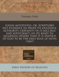 Book Cover: Logos autopistos, or, Scriptures self-evidence by Thomas Ford