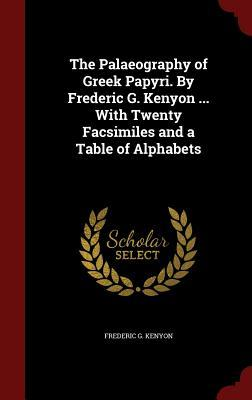 Book Cover: The Palaeography of Greek Papyri - Frederic G. Kenyon