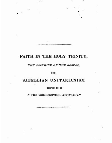 "Book Cover: Faith in the Holy Trinity, the Doctrine of the Gospel, and Sabellian Unitarianism Shewn to be ""The God-Denying Apostacy"