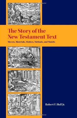 Book Cover: The Story of the New Testament Text: Movers, Materials, Motives, Methods, and Models