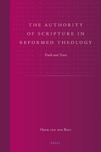 Book Cover: The Authority of Scripture in Reformed Theology: Truth and Trust