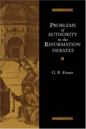 Book Cover: Problems of Authority in the Reformation Debates