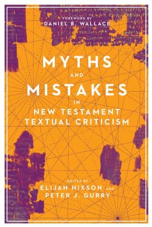 Book Cover: Myths and Mistakes in New Testament Textual Criticism